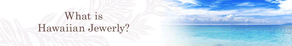 What is Hawaiian Jewely?