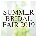 SUMMER BRIDAL FAIR 2019.8.1~2019.8.31