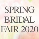 SPRING BRIDAL FAIR 2020 3.1~4.24